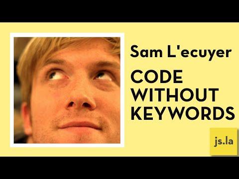 Sam L'ecuyer: Code without Keywords | JS.LA May 2016