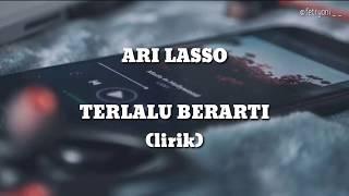 ARI LASSO - TERLALU BERARTI |LYRIK