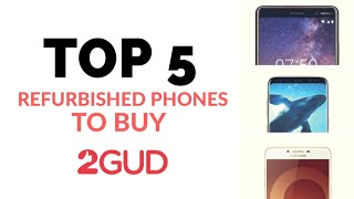 5 Best Refurbished Phones to Buy from 2Gud.com | January 2019