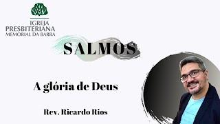 A Glória de Deus   Sl 8   Rev. Ricardo Rios