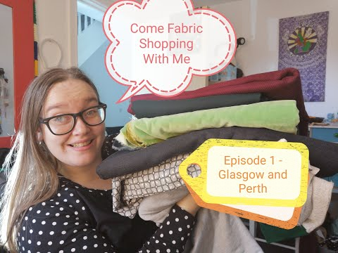 Come Fabric Shopping With Me - Episode 1 (Glasgow And Perth)