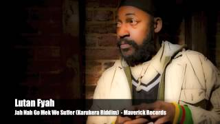 Lutan Fyah - Jah Nah Go Mek We Suffer (Karukera Riddim) - Maverick Records