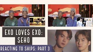 EXO LOVES EXO: SEHO (REACTING TO SHIPS PT. 3)