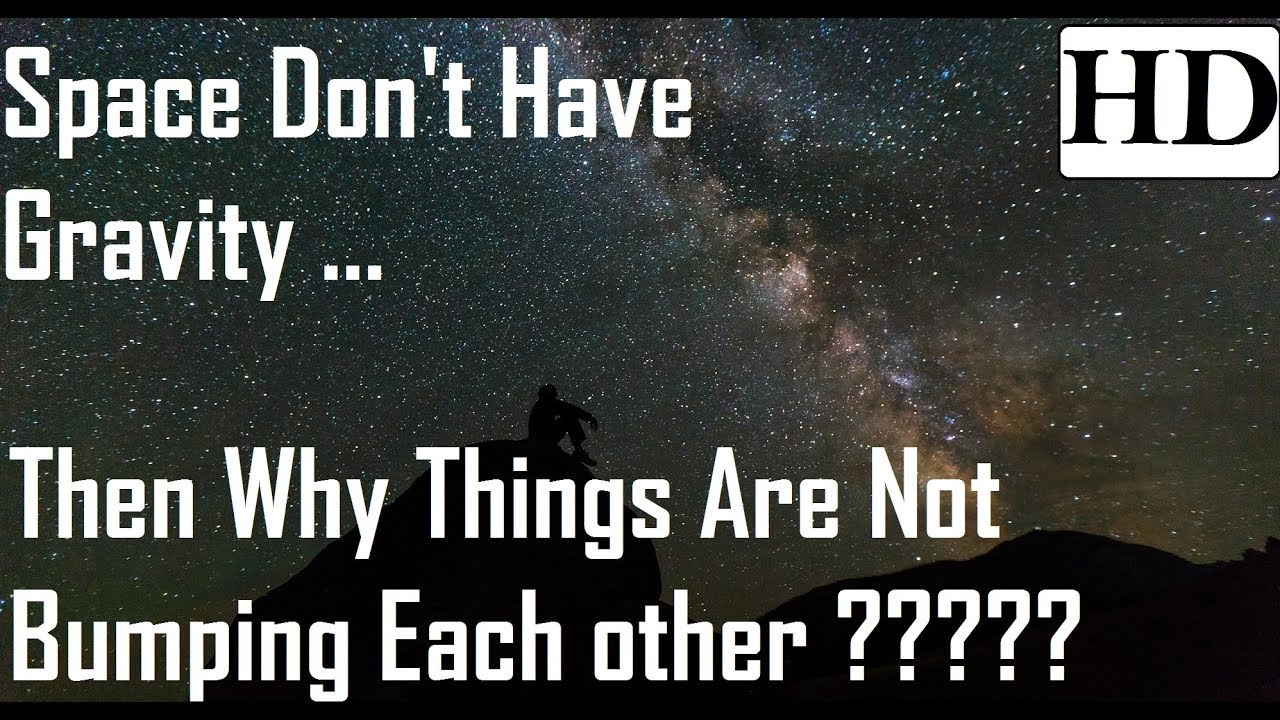 If There Is No Gravity In Space. Why Don't Things Bump Into Each Other ? - Explained .