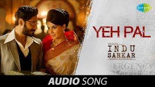 Yeh Pal | Audio | Indu Sarkar | Madhur Bhandarkar | Kirti Kulhari | Amruta Fadnavis | Anu Malik