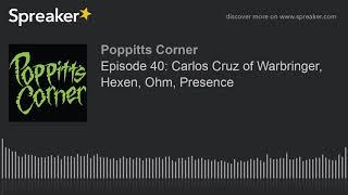 Episode 40: Carlos Cruz of Warbringer, Hexen, Ohm, Presence
