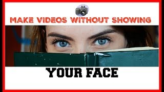 7 Ways To Make Videos Without Showing Your Face