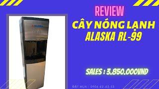Review Cây nóng lạnh Alaska RL-99