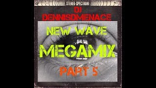 DJ DennisDMenace New Wave Megamix Part 5
