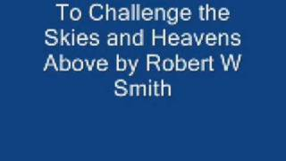 to challenge the sky and heavens above Robert W smith