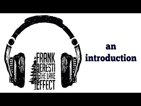 frank deresti and the lake effect - an introduction
