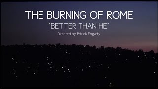 The Burning of Rome - Better Than He (Official)