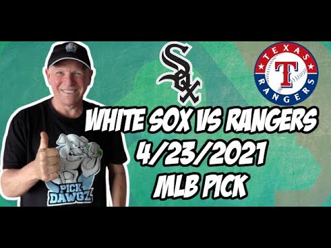 Chicago White Sox vs Texas Rangers 4/23/21 MLB Pick and Prediction MLB Tips Betting Pick