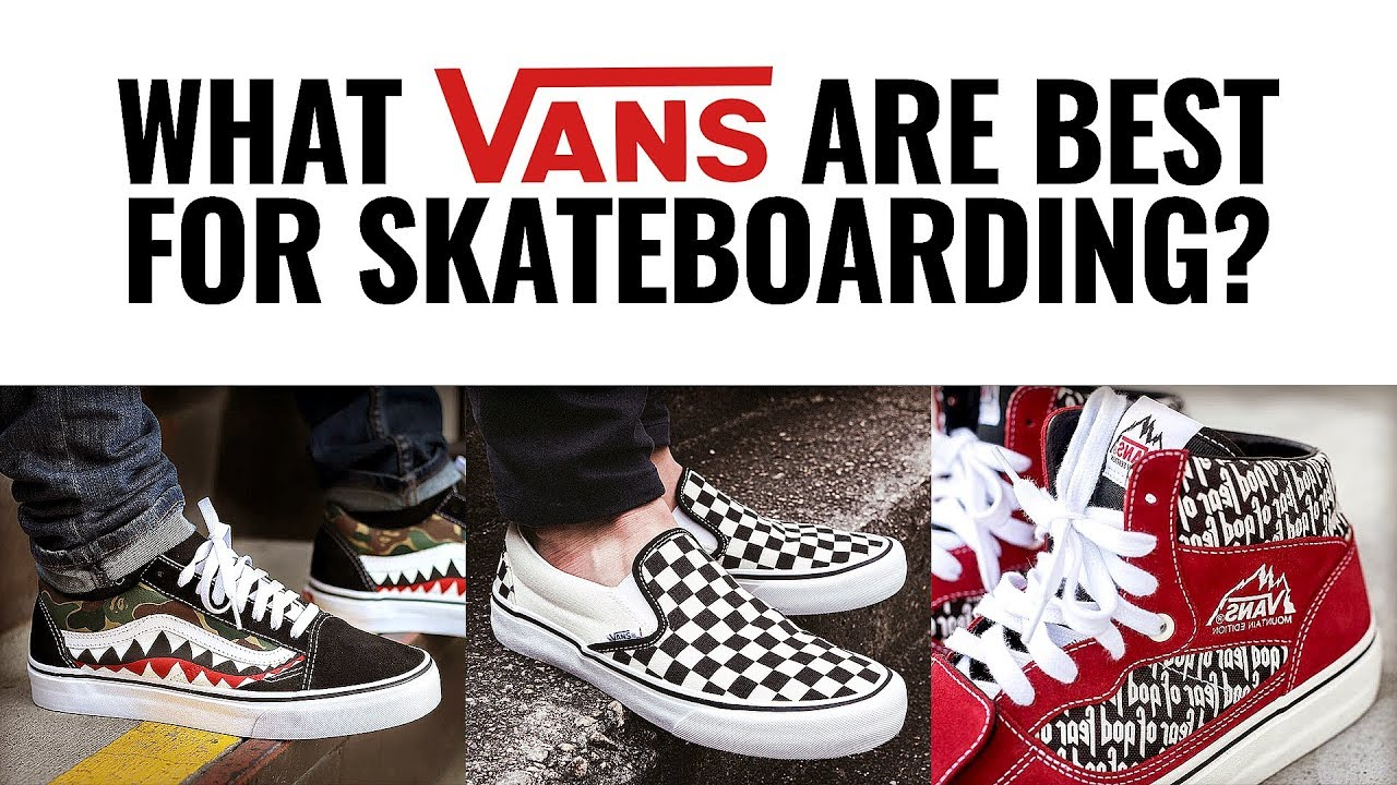 4ab7afce45 What VANS Are BEST For Skateboarding  - YouTube