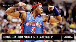 Is Ben Wallace's Hall Of Fame Selection Up For Debate?