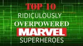 Top 10 Overpowered Marvel Superheroes