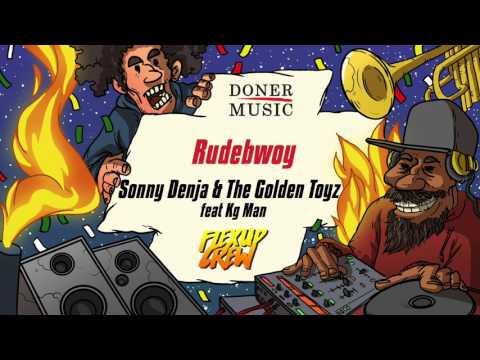 Sonny Denja & The Golden Toyz - Rudebwoy (feat Kg Man)