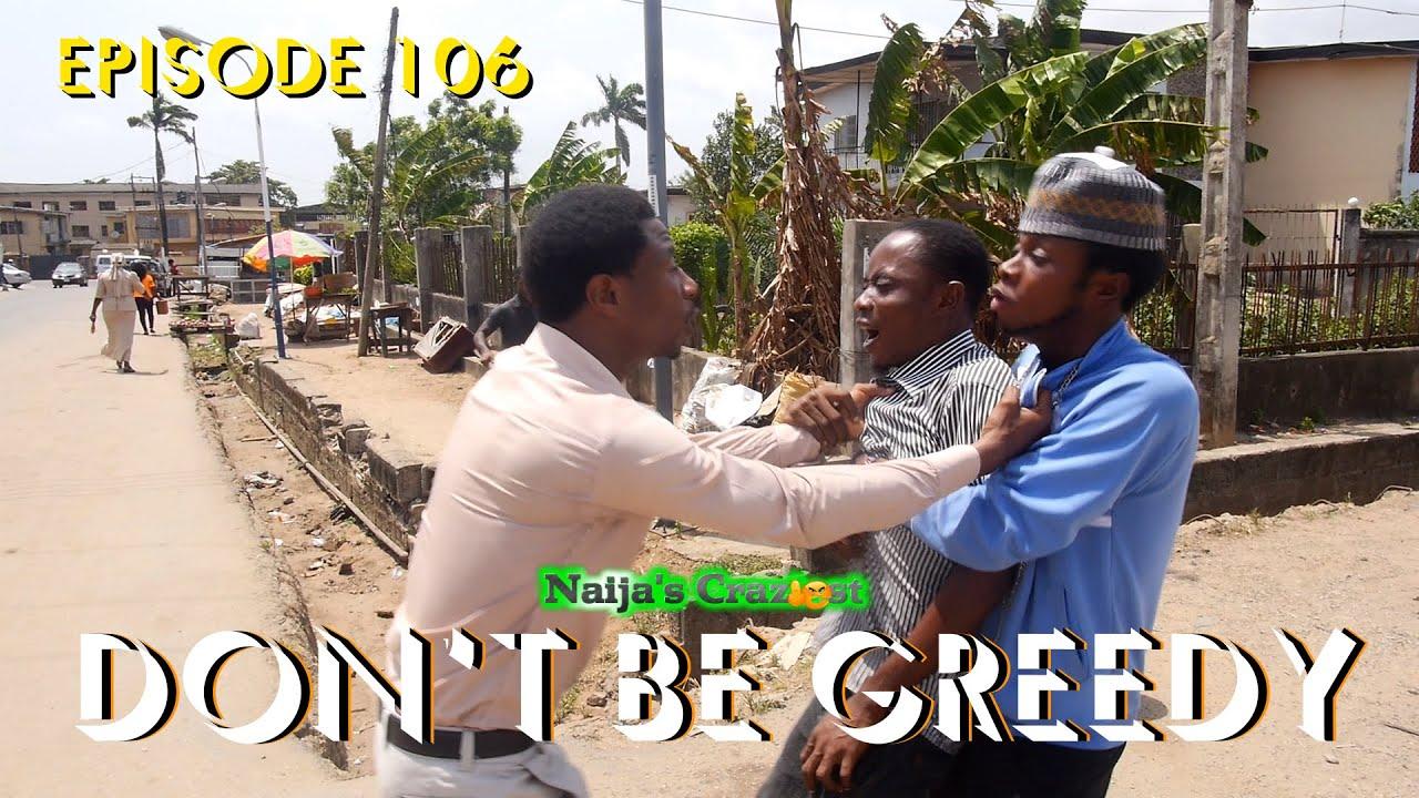 Download Don't Be Greedy  (Naija's Craziest Comedy Ep 106)