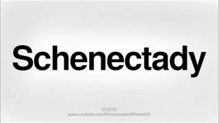 how to pronounce schenectady   pronunciation primer hd