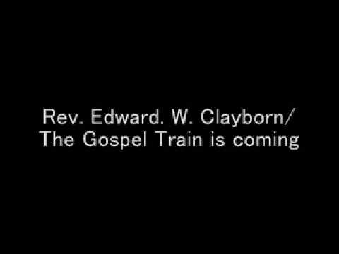 Rev. Edward. W. Clayborn / The Gospel Train is coming