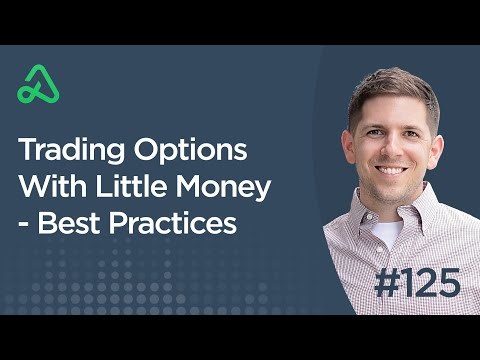 Trading Options With Little Money – Best Practices [Episode 125]