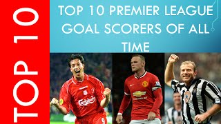 Top 10 Goal Scorers in EPL History