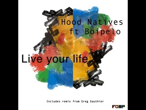 Hood Natives ft Bophelo - Live your life - Greg Gauthier mix