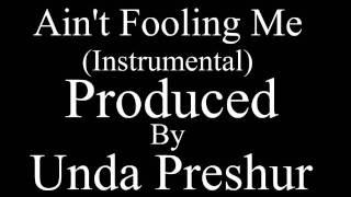 Ain39;t Fooling Me (Instrumental) (Prod by Unda Preshur)