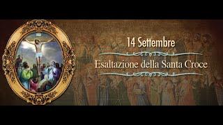 Esaltazione della Santa Croce - 14 settembre