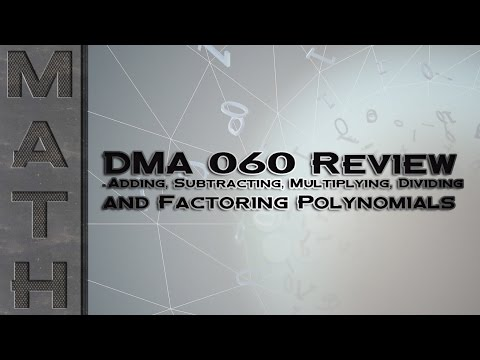 DMA 060 Review - Adding, Subtracting, Multiplying, Dividing, and Factoring Polynomials