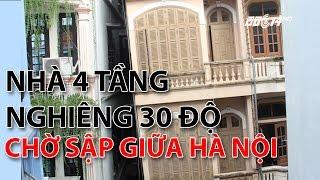 (VTC14)_Nhà 4 tầng nghiêng 30 độ chờ sập giữa Hà Nội