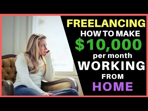 FREELANCING - How To Make $10K PER MONTH Working From Home