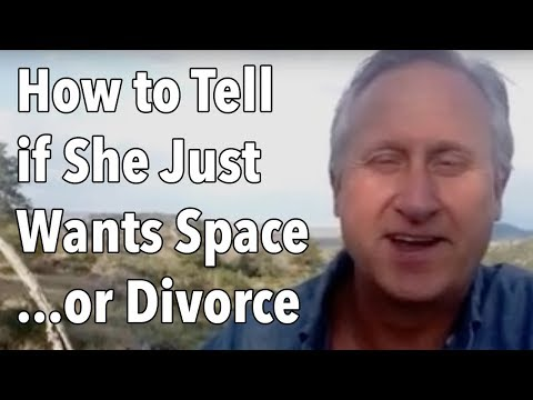 How to Tell if She Just Wants Space...or Divorce