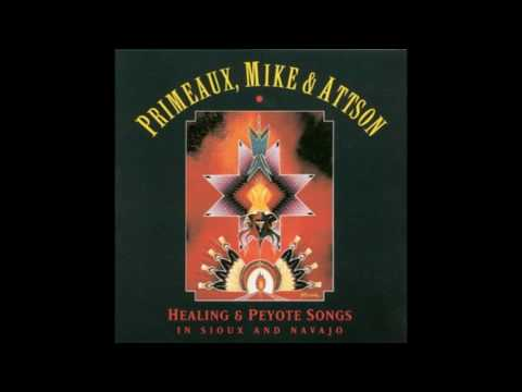 Primeaux, Mike & Attson - Healing and Peyote Songs In Sioux and Navajo (Full Album)