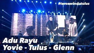 Adu Rayu - Yovie Tulus Glenn Live in Jakarta #tursewindutulus