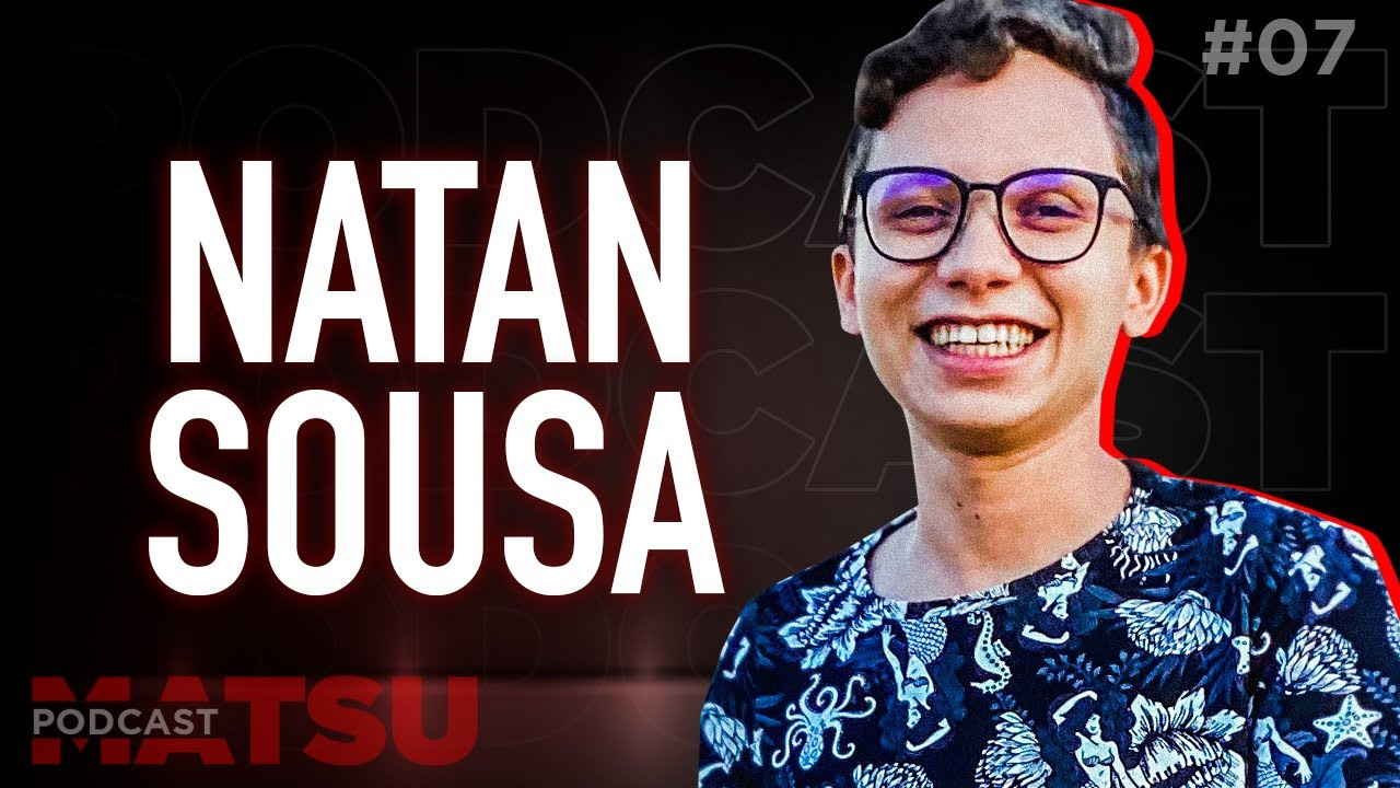 Natan Sousa - Matsu Podcast #07