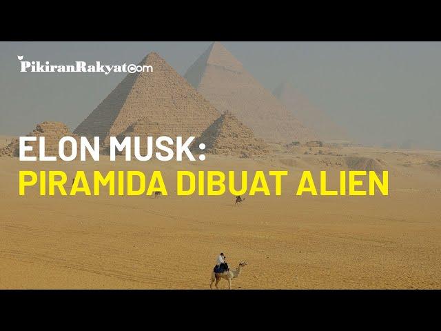 Elon Musk Bilang Piramida Dibangun oleh Alien, Pemerintah Mesir Sampai Buka Suara