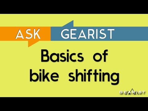 ASK GEARIST: The basics of bicycle shifting