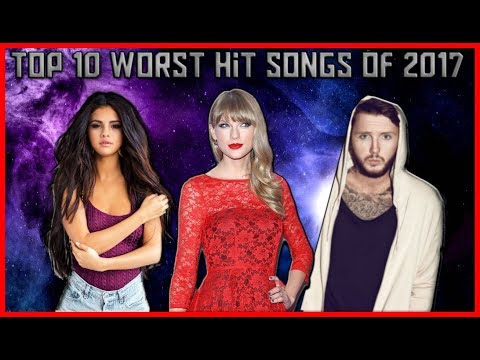 The Top 10 Worst Hit Songs of 2017