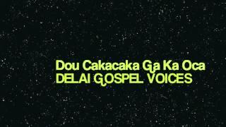 DELAI GOSPEL VOICES: Dou Cakacaka Ga Ka Oca