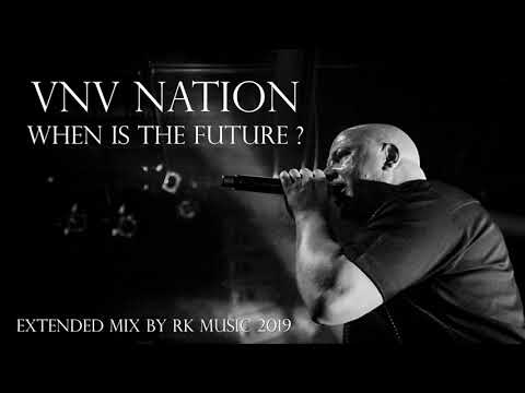 VNV Nation - When Is The Future ? - Extended Remix Version - Min.07:20 [ RK Music - 2019 ]