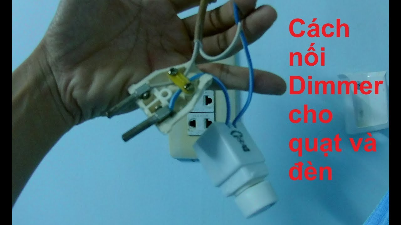 Cách nối và sử dụng Dimmer để giảm tốc độ quạt - giảm độ sáng cho đèn