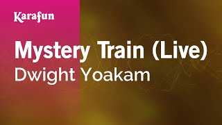 Karaoke Mystery Train (Live) - Dwight Yoakam *