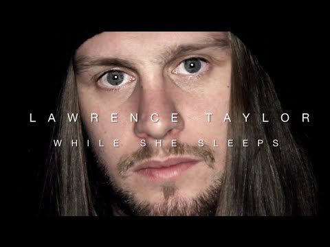 THE SPOTLIGHT - While She Sleeps - Lawrence Taylor
