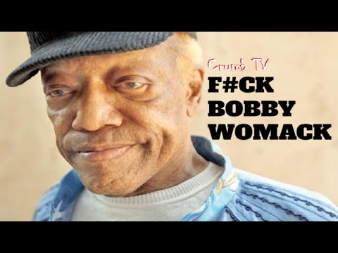 FUCK BOBBY WOMACK