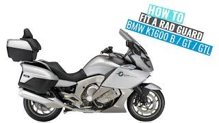 BMW K1600 B  GT  GTL 2011   2019 Rad Guard fitting instructions