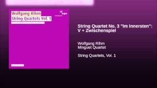 """String Quartet No. 3 """"Im Innersten"""": V + Zwischenspiel"""