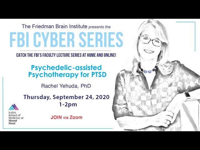 FBI Cyber Series - Psychedelic-assisted Psychotherapy for PTSD by Rachel Yehuda, PhD