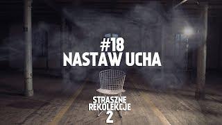 STRASZNE REKOLEKCJE [#18] NASTAW UCHA