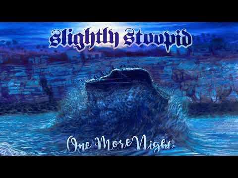 One More Night  Slightly Stoopid Audio